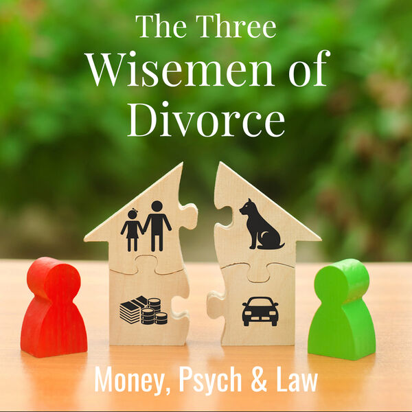 The Three Wisemen of Divorce: Money, Psych & Law Podcast Artwork Image