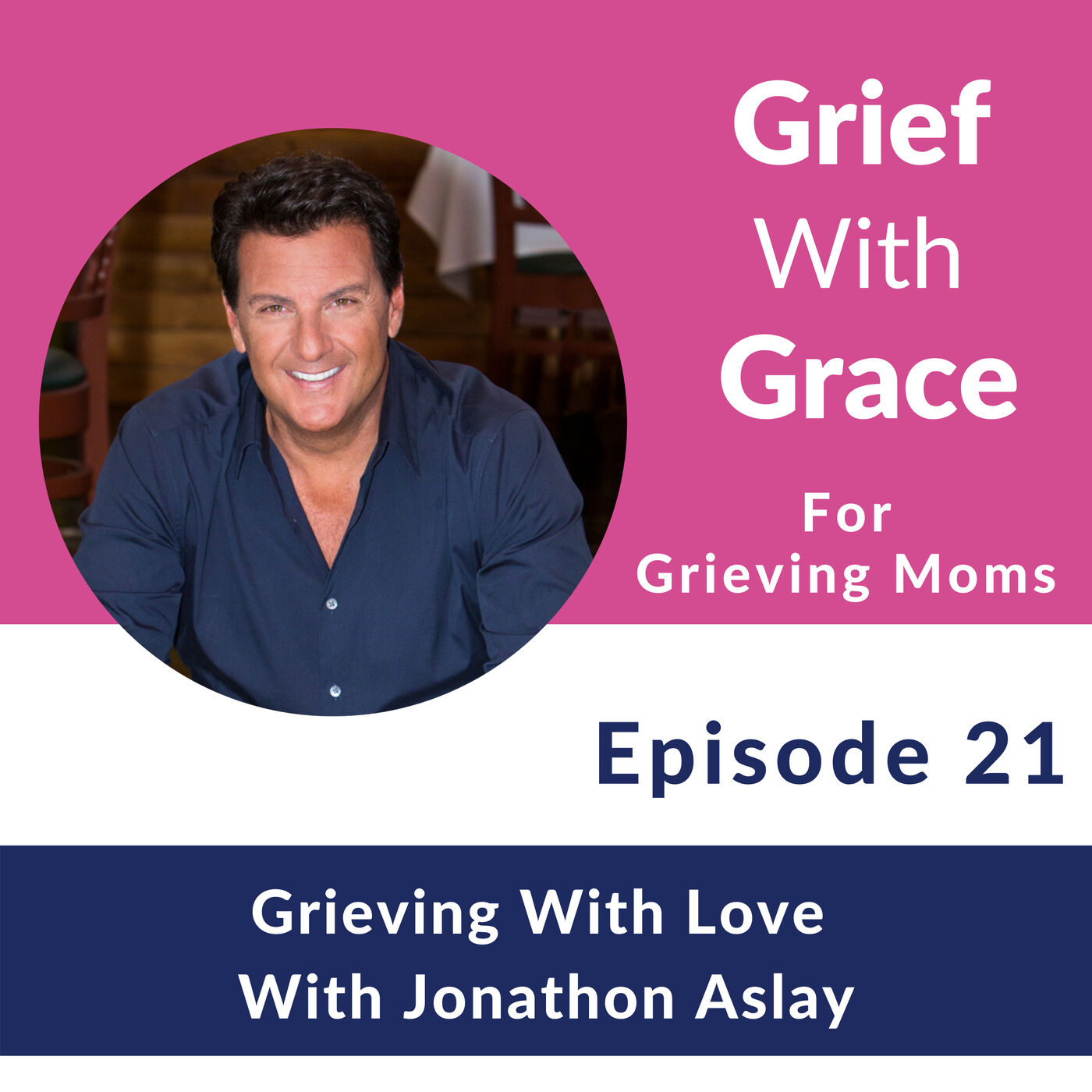 21. Grieving With Love with Jonathon Aslay
