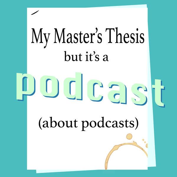 My Master's Thesis, but it's a podcast (about podcasts) Podcast Artwork Image
