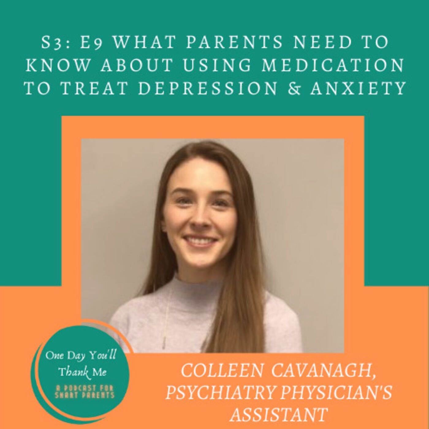 S3: E9 Guest Expert, Colleen Cavanagh, Psychiatry PA, What Parents Need to Know About Using Medication to Treat Depression & Anxiety