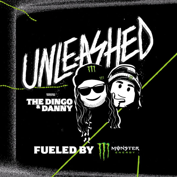Unleashed with The Dingo and Danny Podcast Fueled by Monster Energy  Podcast Artwork Image