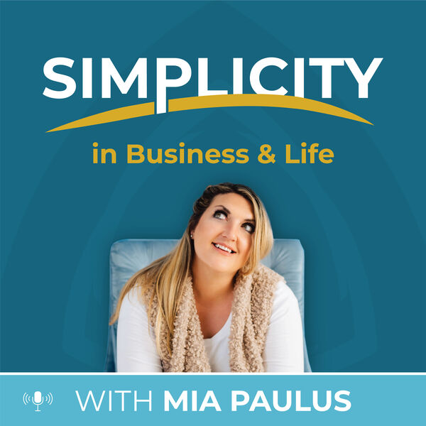 Simplicity | In Business & Life with Mia Paulus Podcast Artwork Image