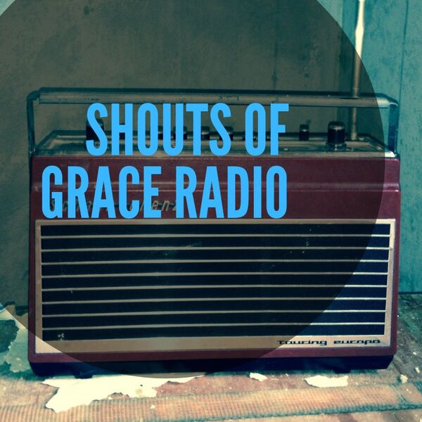 Shouts of Grace Radio Podcast Artwork Image