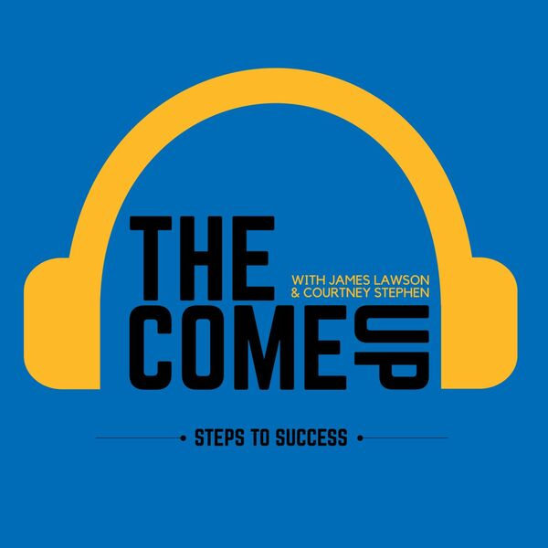The Come Up: Steps to Success with James Lawson and Courtney Stephen | Personal Development and Professional Skills for Athletes, Artists and Entrepreneurs Podcast Artwork Image