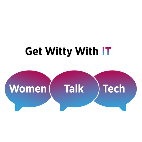 The Channel Company Podcasts: Get Witty With IT - Women Talk Tech Podcast Artwork Image