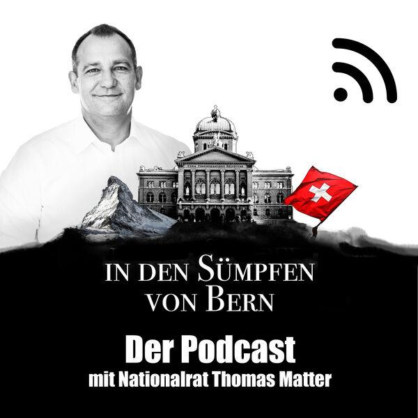 In den Sümpfen von Bern - Der Podcast mit Nationalrat Thomas Matter Podcast Artwork Image