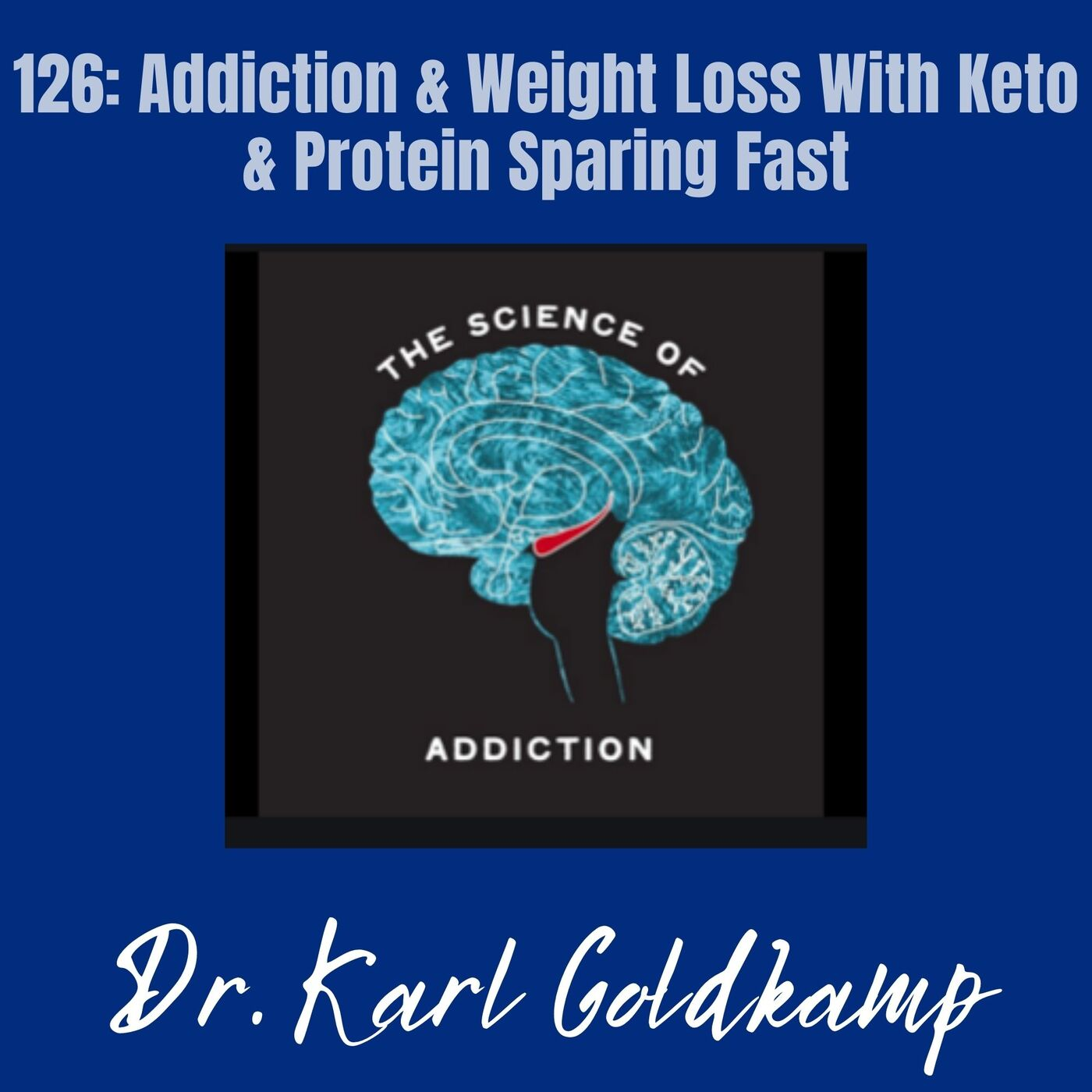 126: Addiction & Weight Loss With Keto & Protein Sparing Fast