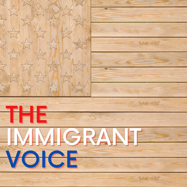 The Immigrant Voice  Podcast Artwork Image
