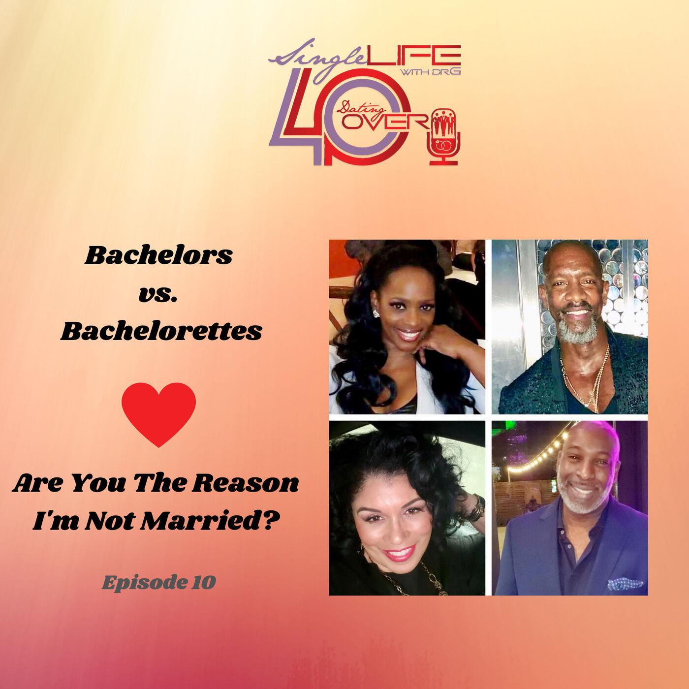 Bachelors vs. Bachelorettes: Are You the Reason I'm Not Married?