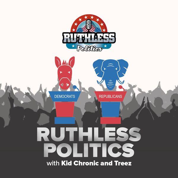 Ruthless Politics w/ Kid Chronic & Treez Podcast Artwork Image