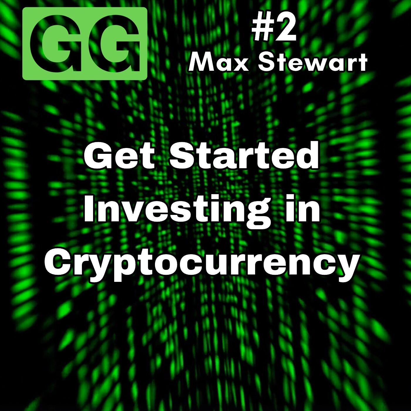 #2 - Max Stewart: Get Started Investing in Cryptocurrency