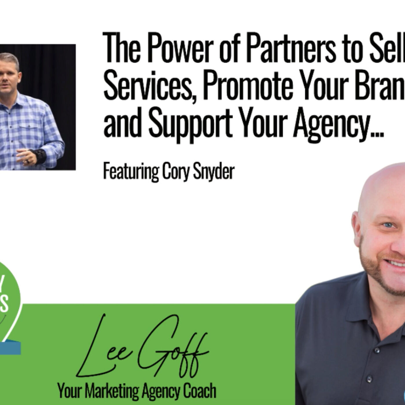Cory Snyder-Partner and Channel Boss For Active Campaign Discuss The Power of Referral Partners - Agency Success GPS Podcast - Lee Goff - Episode 4