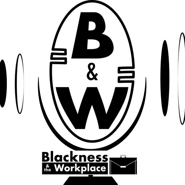 Blackness and the Workplace Podcast Artwork Image