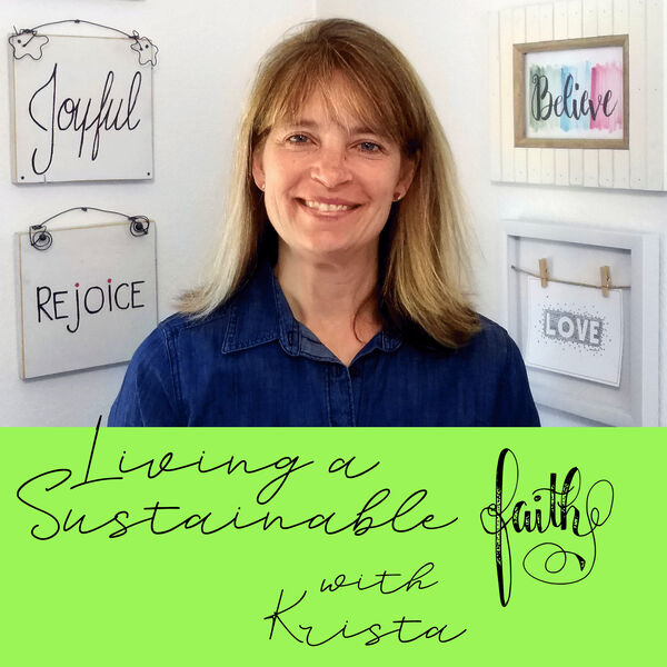 Living a Sustainable Faith with Krista Podcast Artwork Image