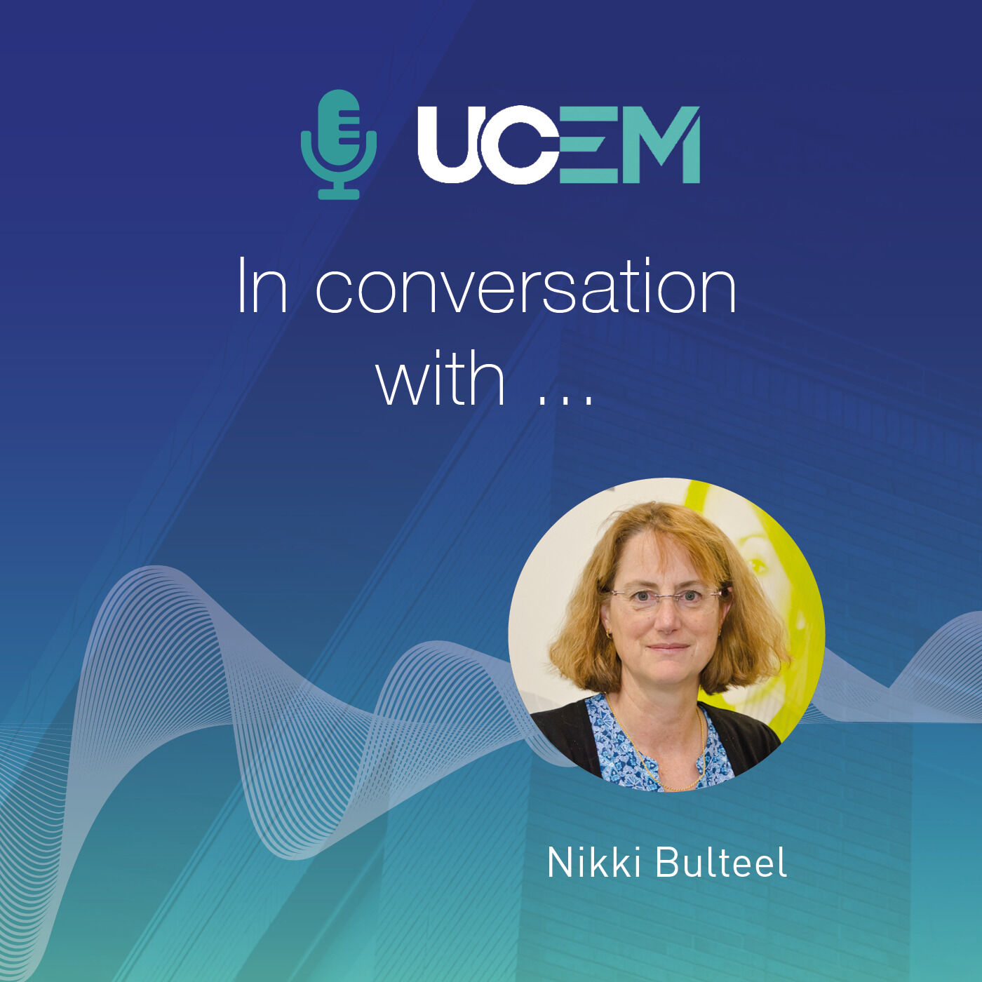 UCEM in conversation with... Nikki Bulteel - Episode 4
