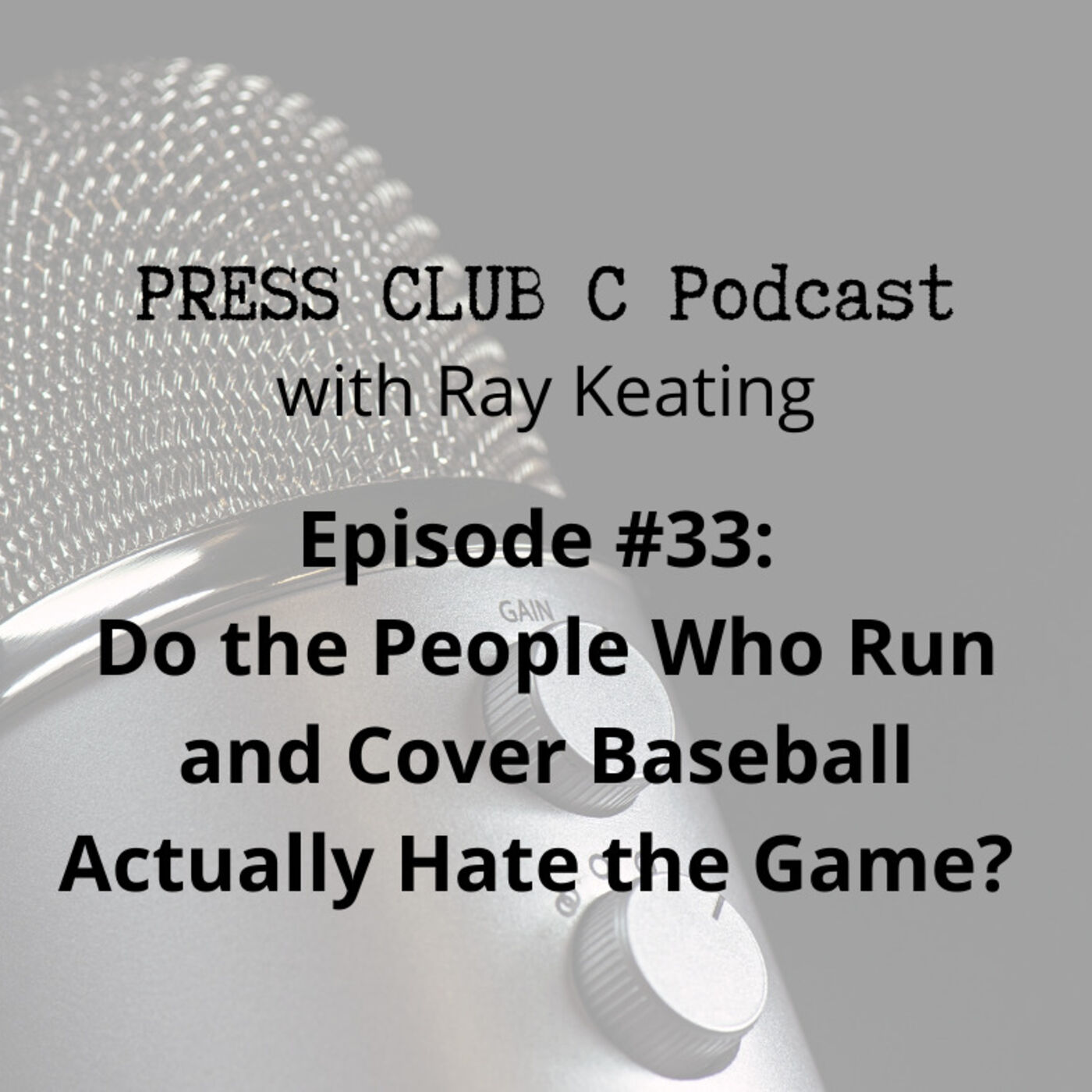 Episode #33: Do the People Who Run and Cover Baseball Actually Hate the Game?