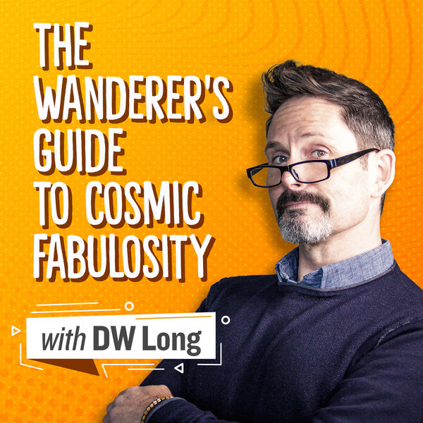 The Wanderer's Guide to Cosmic Fabulosity Podcast Artwork Image