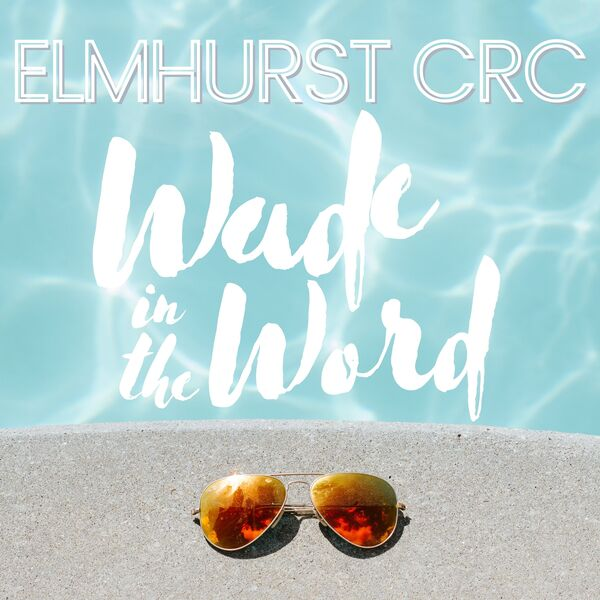 Elmhurst CRC - Wade in the Word Podcast Artwork Image
