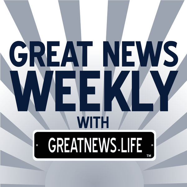 Great News Weekly with GreatNews.Life Podcast Artwork Image