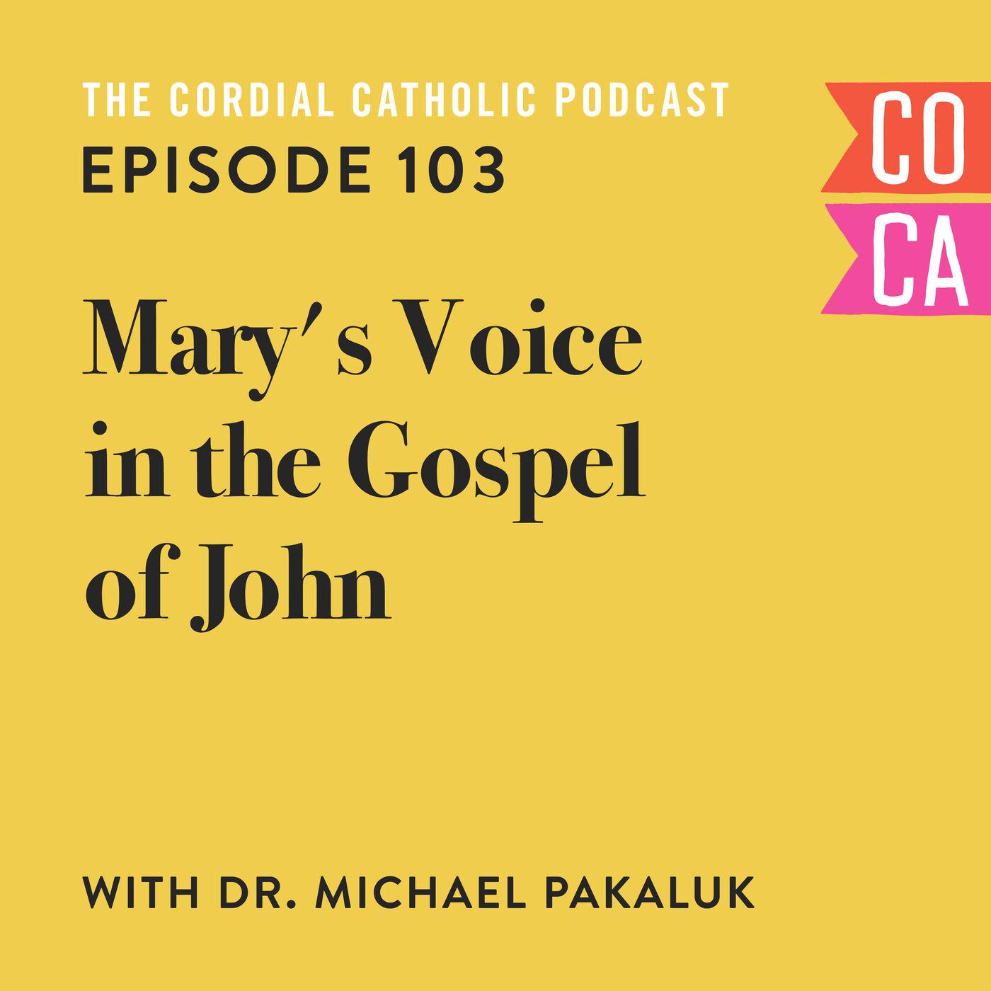 103: Mary's Voice in the Gospel of John (w/ Dr. Michael Pakaluk)