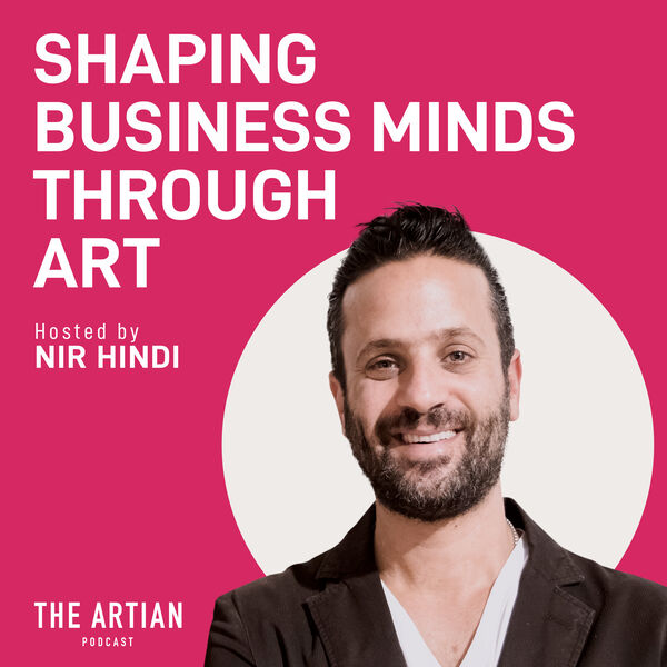 Shaping Business Minds Through Art - The Artian Podcast Podcast Artwork Image