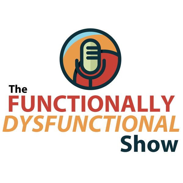 The Functionally Dysfunctional Show Podcast Artwork Image