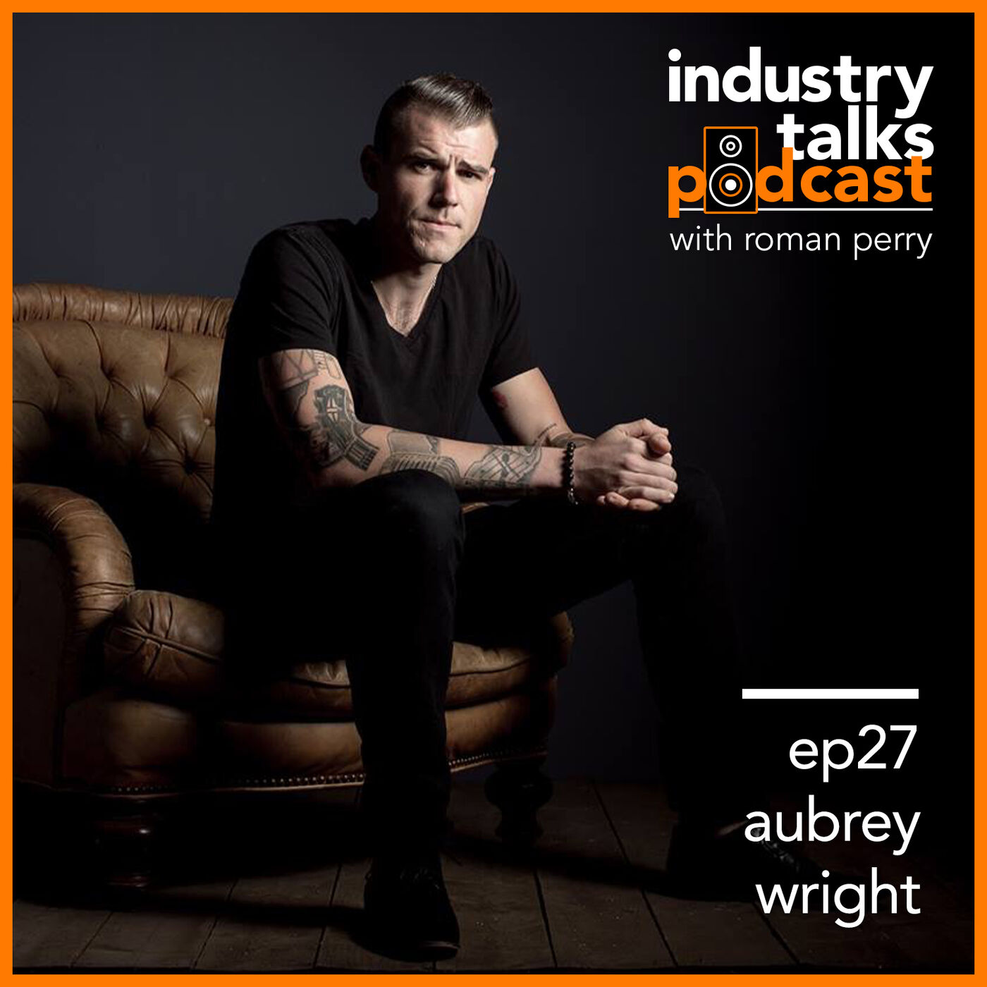 Industry Talks Podcast ep27 - Aubrey Wright on How to Survive the Touring Lifestyle