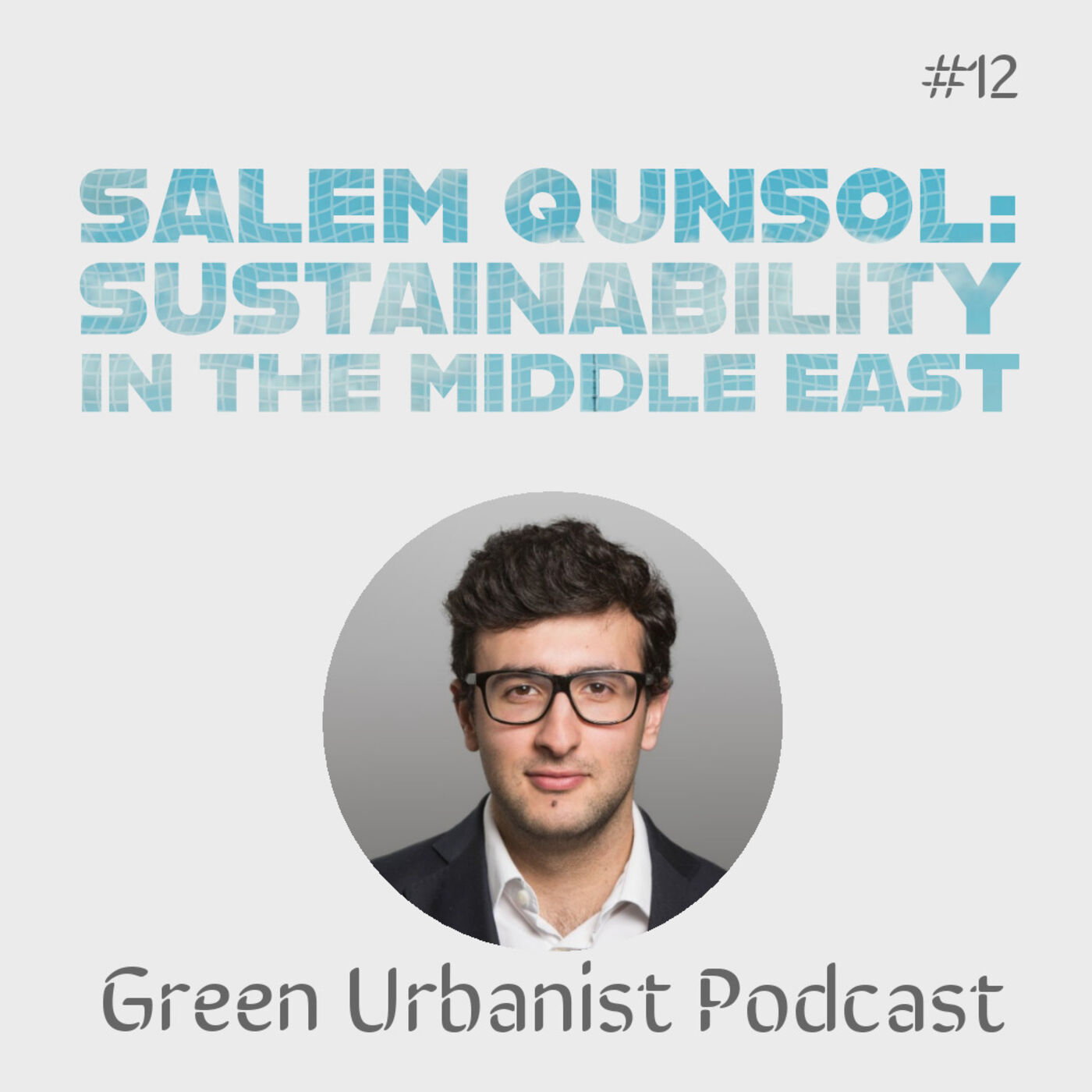 #12: Salem Qunsol - Sustainability in the Middle East, Urban Resilience and Bouncing Forward after Covid-19