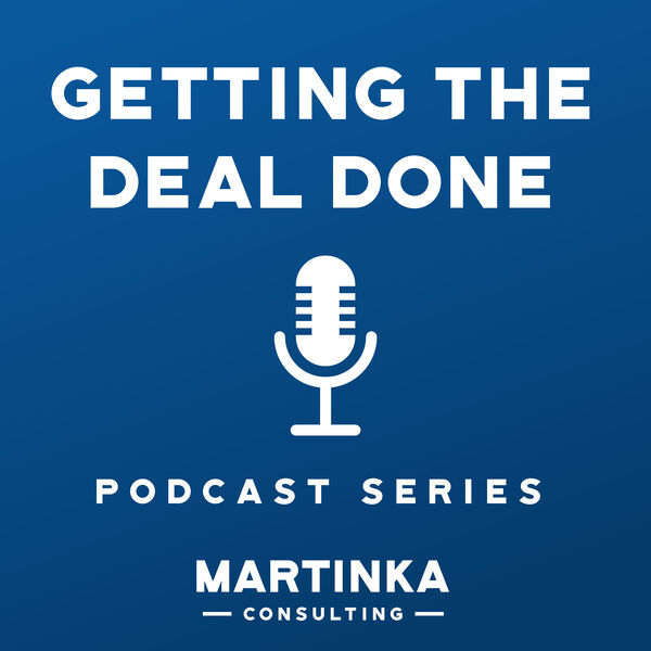 Martinka Consulting's Getting the Deal Done Podcast Podcast Artwork Image