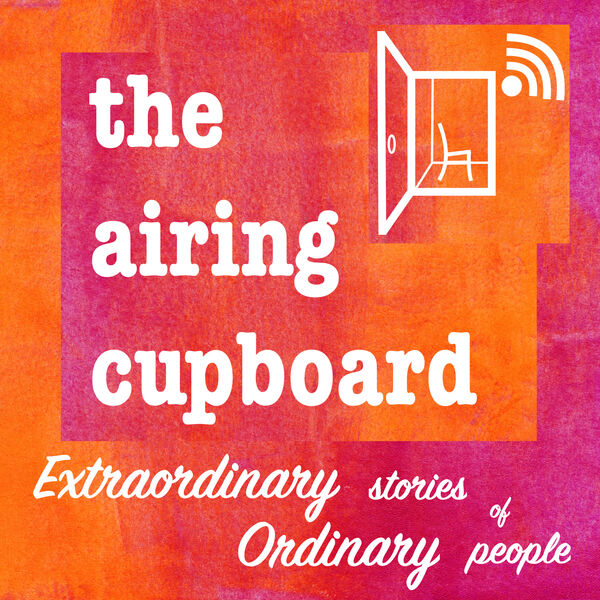 the airing cupboard's extraordinary stories of ordinary people Podcast Artwork Image