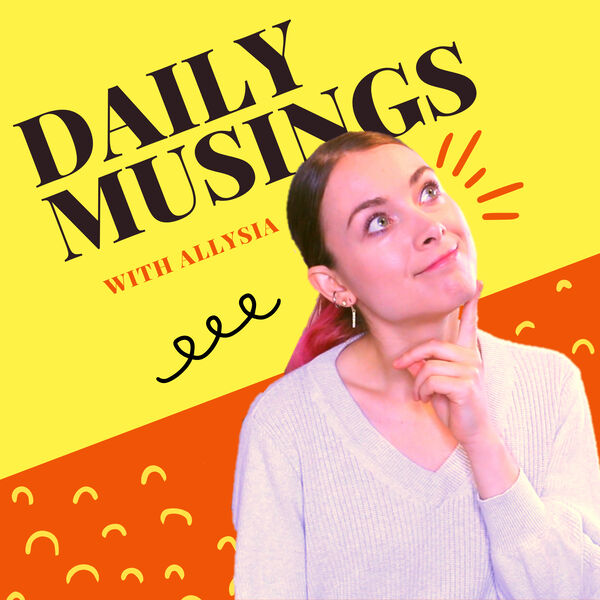 Daily Musings with Allysia Podcast Artwork Image