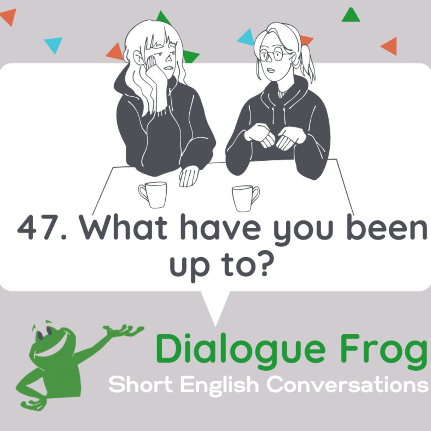 047 What have you been up to? – Short Dialogue in English