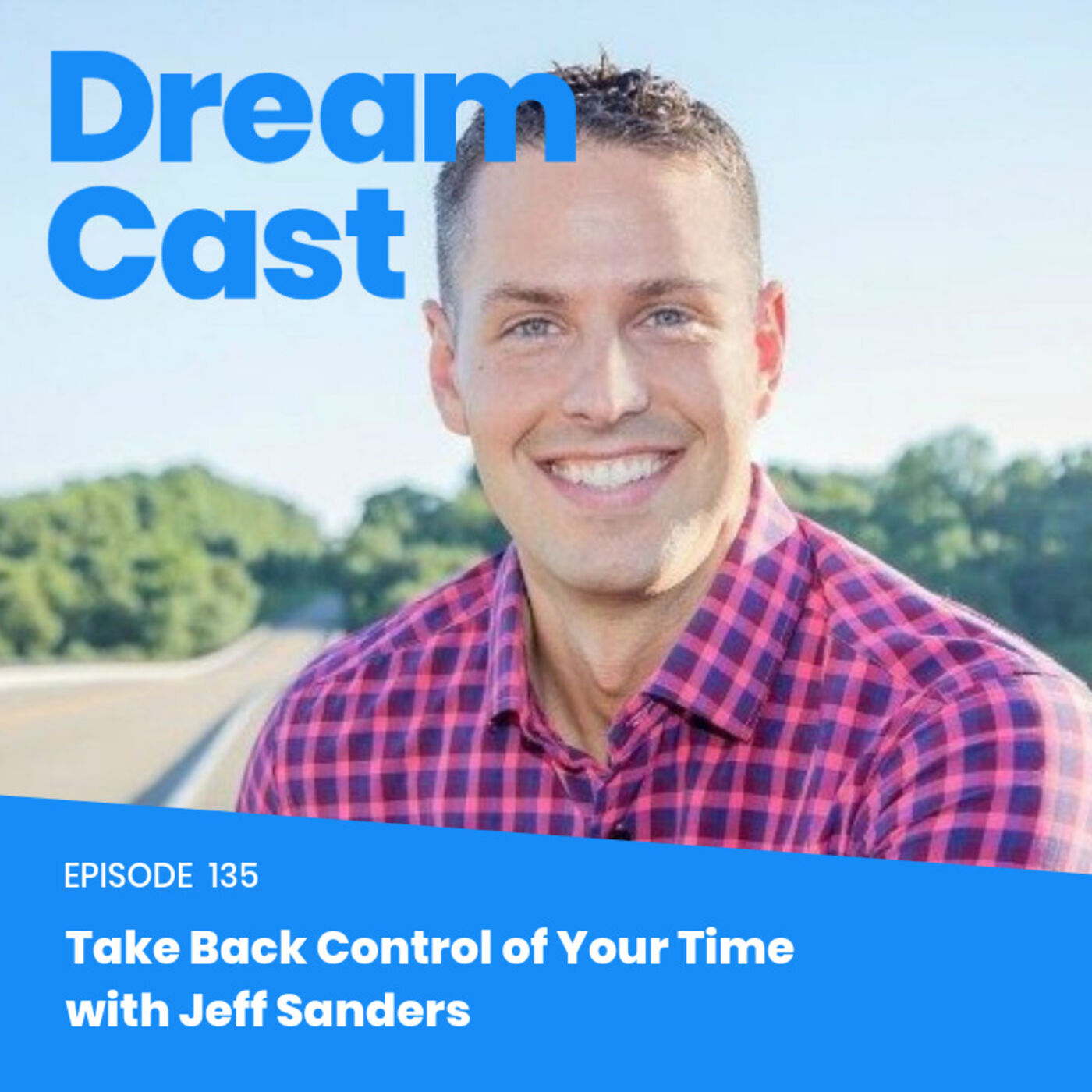 Episode 135 - Take Back Control of Your Time with Jeff Sanders