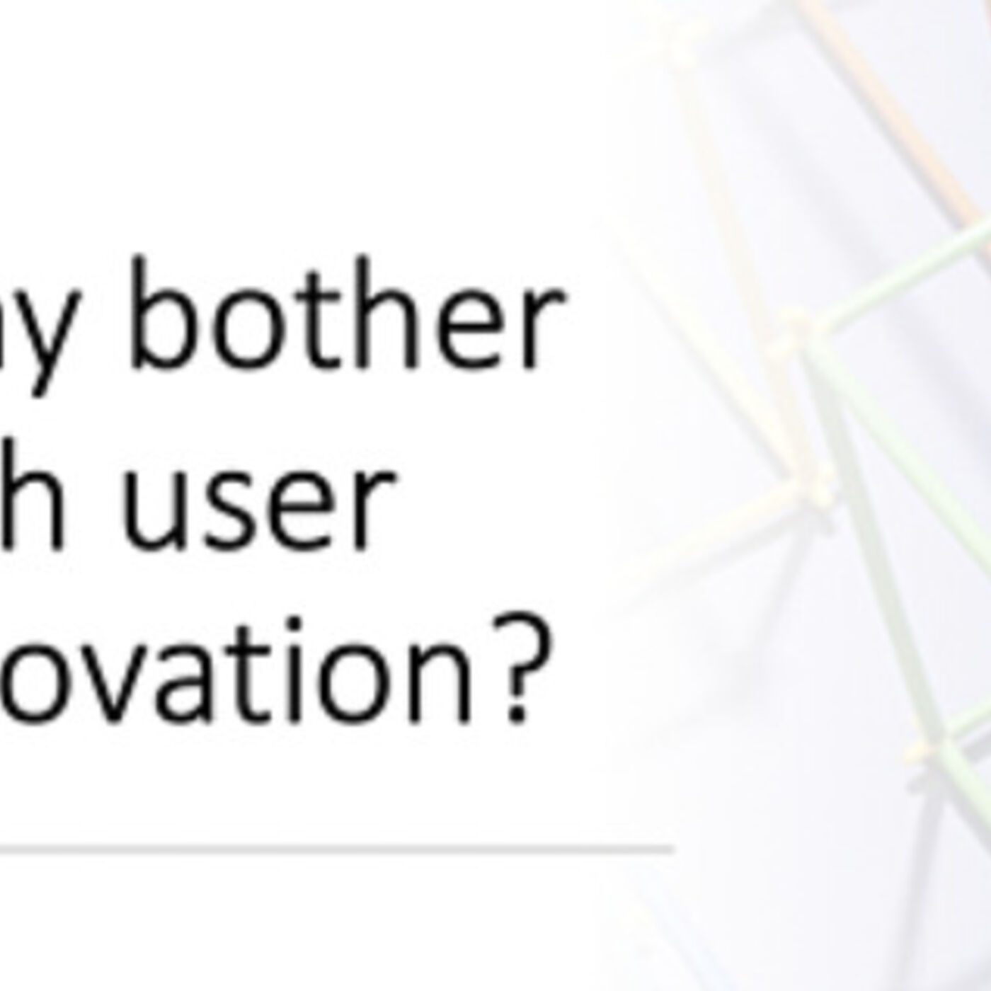 Why bother with user innovation?