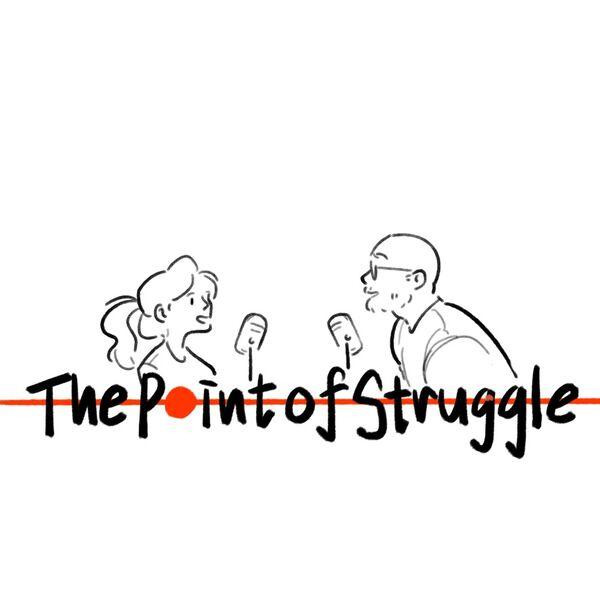 The Point of Struggle Podcast Artwork Image