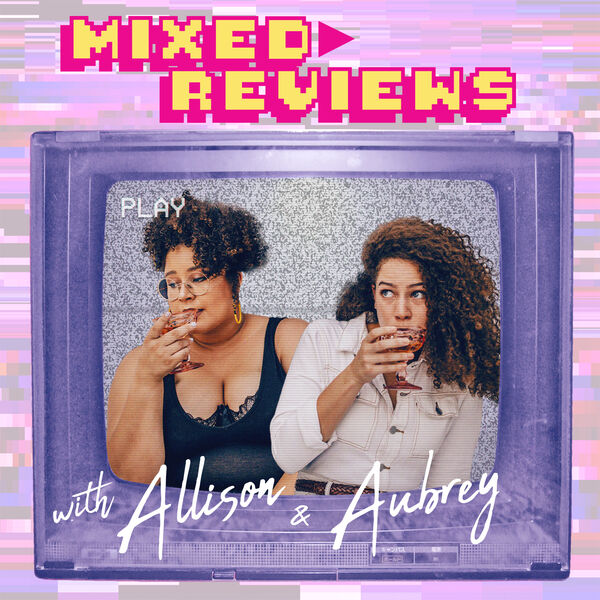 Mixed Reviews with Allison & Aubrey Podcast Artwork Image