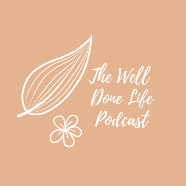 The Well Done Life  Podcast Artwork Image