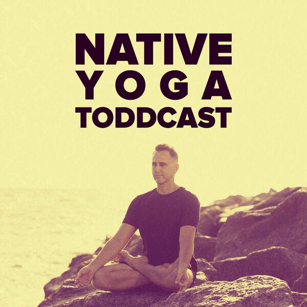 Native Yoga Toddcast Podcast Artwork Image