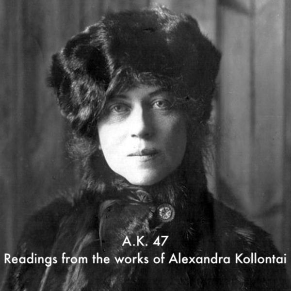 A.K. 47 - Selections from the Works of Alexandra Kollontai Podcast Artwork Image