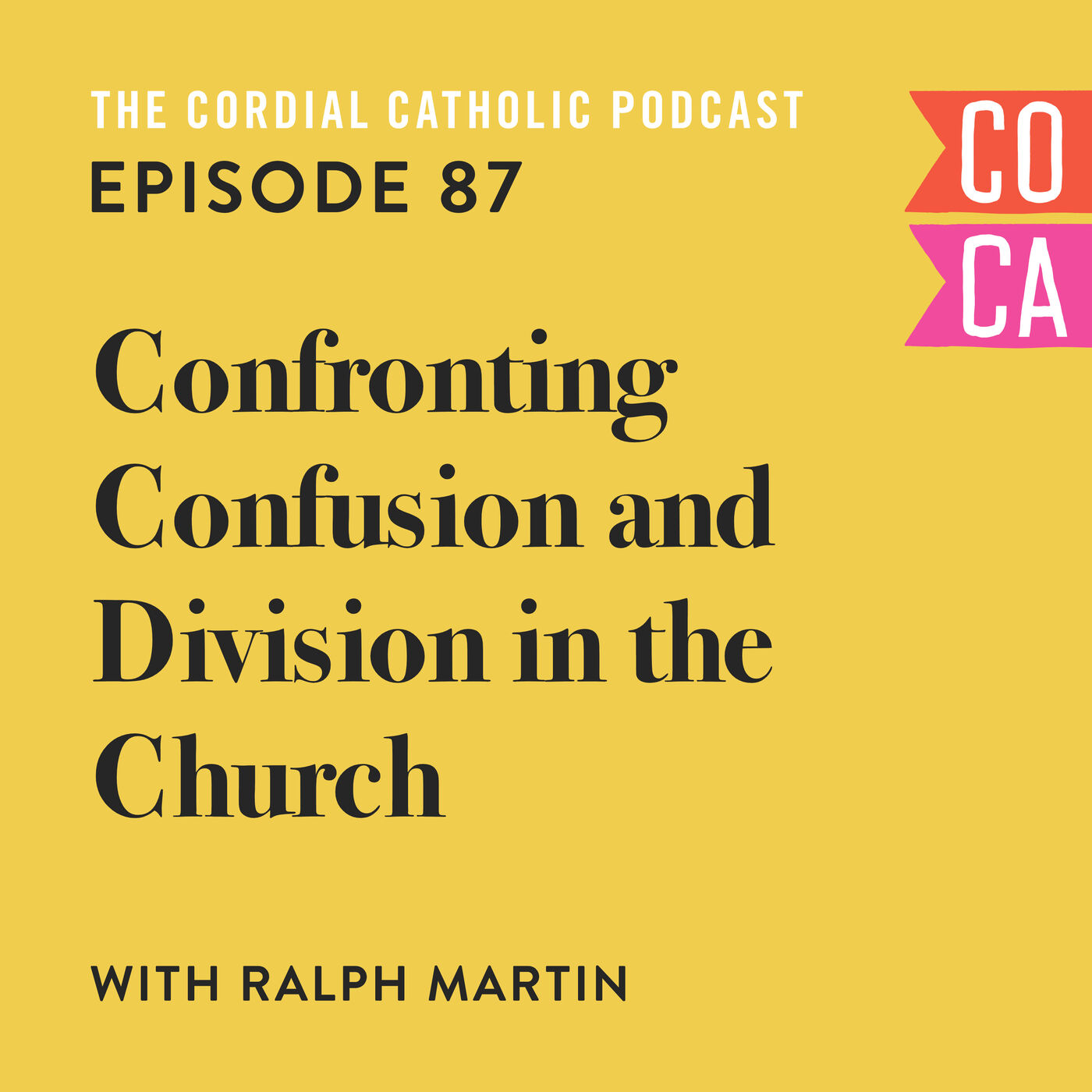 087: Confronting Confusion and Division in the Church (w/ Ralph Martin)