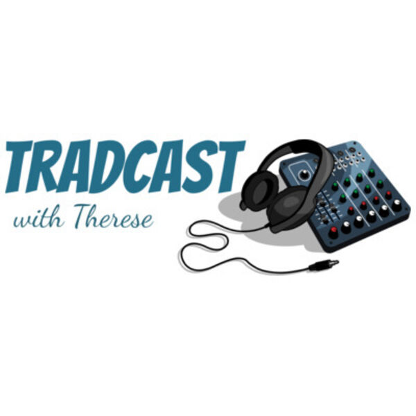 Tradcast with Therese Podcast Artwork Image