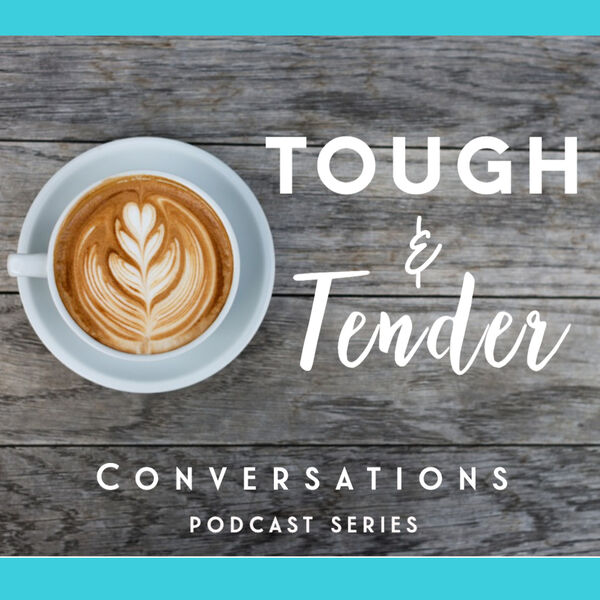Tough and Tender Conversations Podcast Artwork Image
