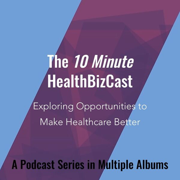 10 Minute HealthBizCast Podcast Artwork Image