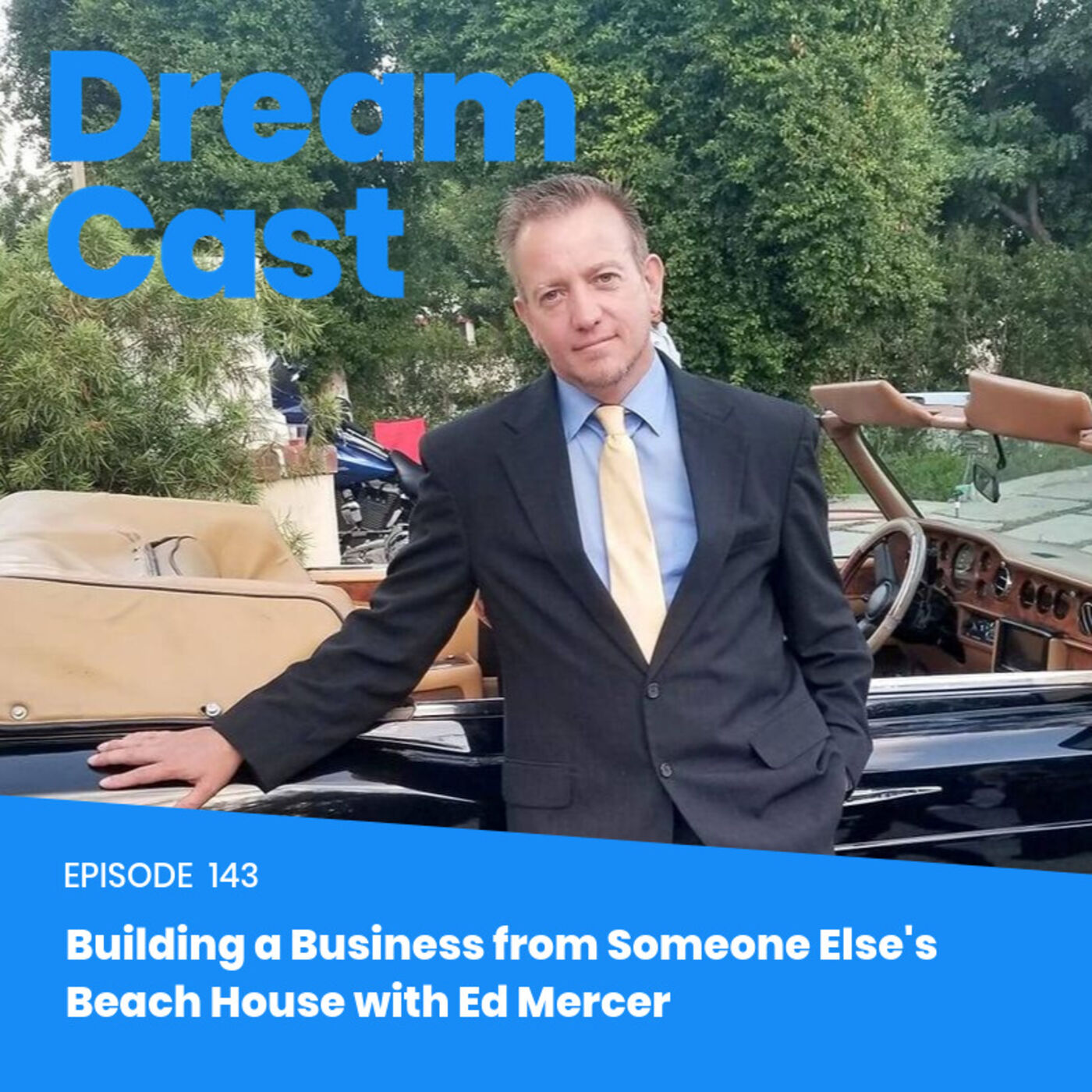 Episode 143 - Building a Business from Someone Else's Beach House with Ed Mercer