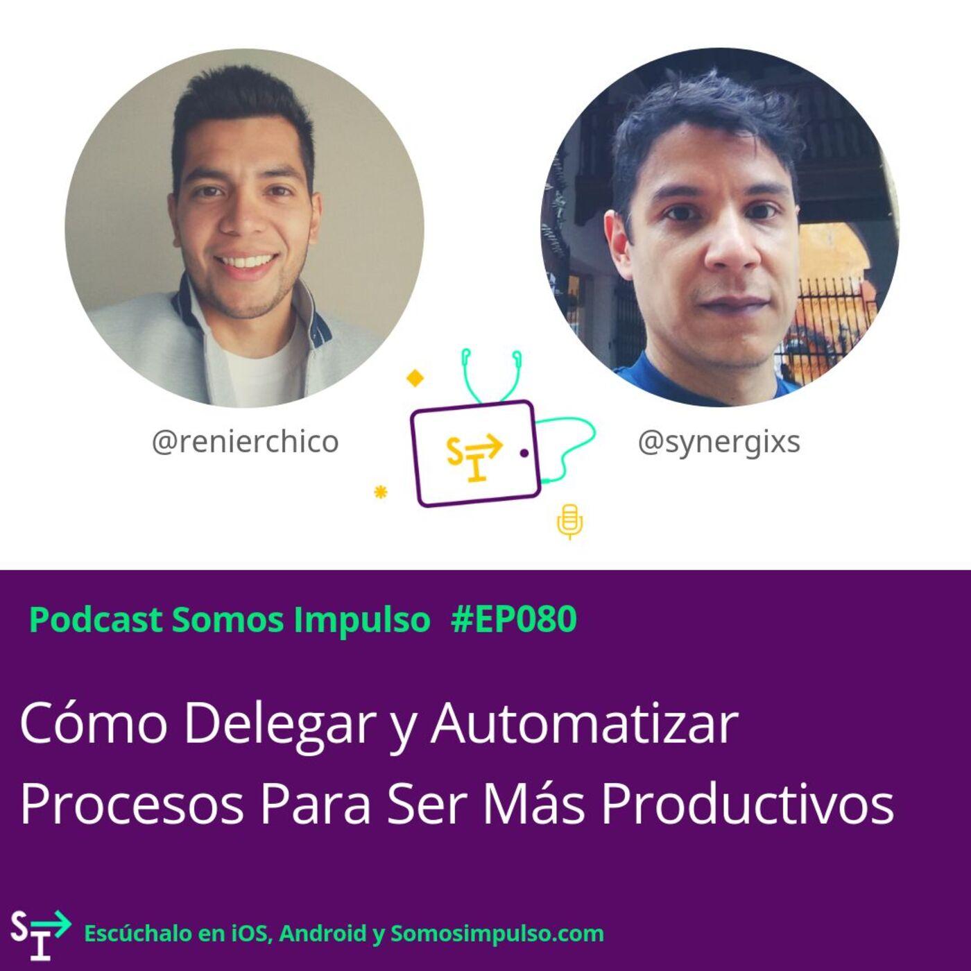SI EP080- Cómo Delegar Y Automatizar Procesos Para Ser Más Productivos Y 5 Buenas Noticias