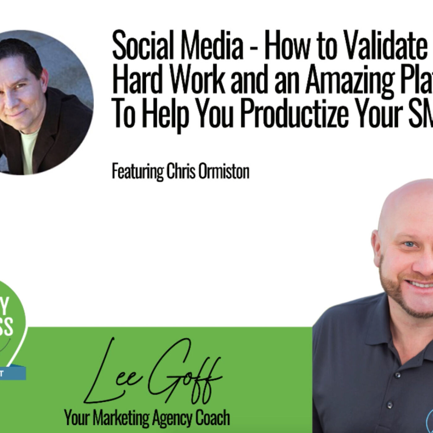 Chris Ormiston – How To Leverage Social Media To Get New Clients - Agency Success GPS Podcast - Lee Goff - Episode 8