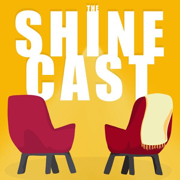 The Shine Cast Podcast Artwork Image