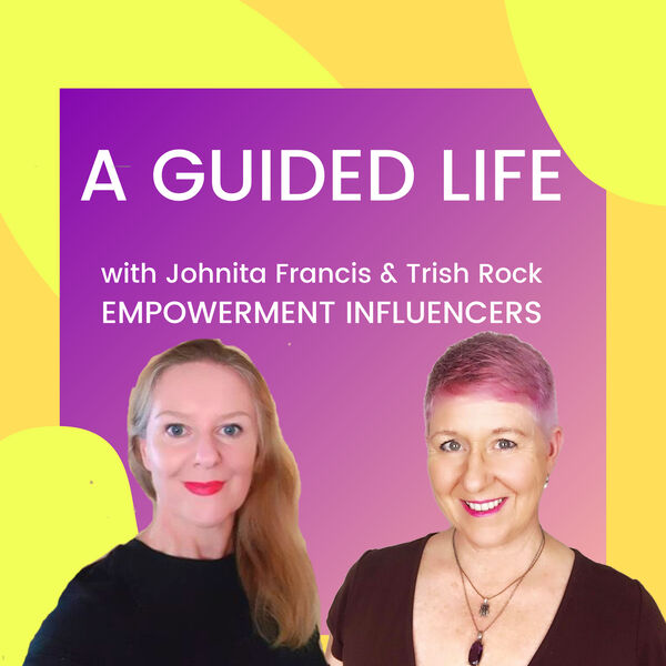 A Guided Life with Johnita Francis and Trish Rock Podcast Artwork Image