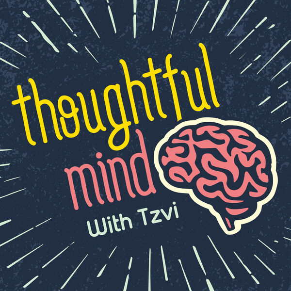 Thoughtful Mind with Tzvi Podcast Artwork Image