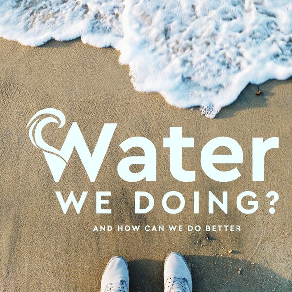 Water We Doing? Podcast Artwork Image